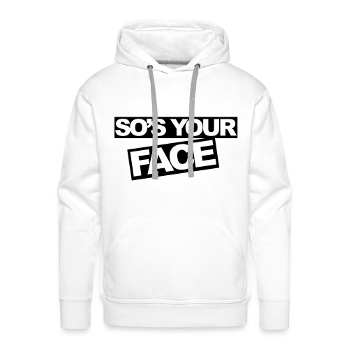 So's Your Face - Men's Premium Hoodie