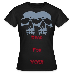 Dead for you - Women's T-Shirt