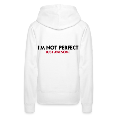 White I'm not perfect - Just Awesome (2c) Hoodies & Sweatshirts