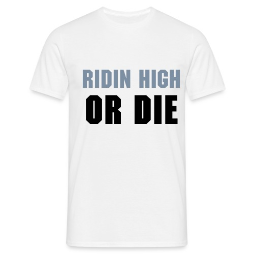 Ridin High or DIe - T-shirt Homme