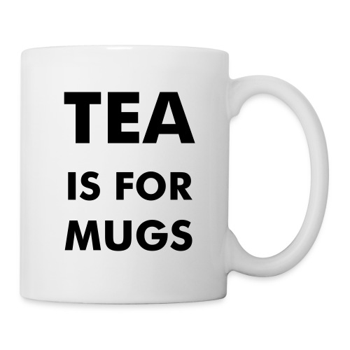 Mug #1 - Tea is for Mugs - Mug