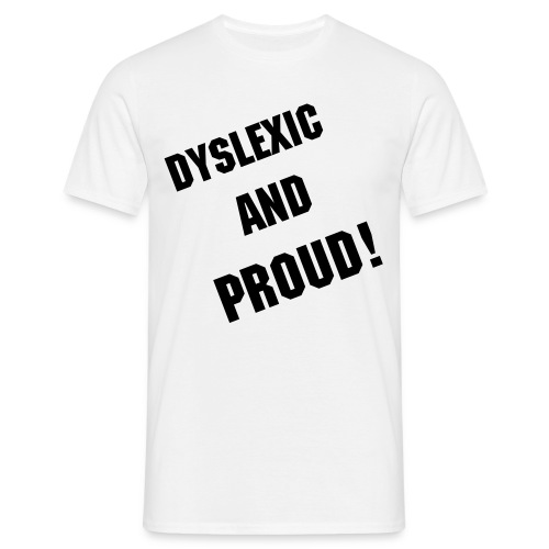 Dyslexic and Proud T shirt - Men's T-Shirt