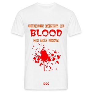 There's gonna be blood on the lawn - Men's T-Shirt