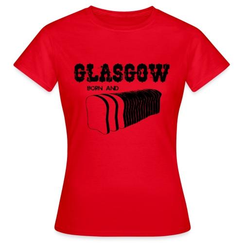 Glasgow Born & Bread - Women's T-Shirt