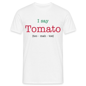 I say Tomato [Too - mah - toe] - Men's T-Shirt
