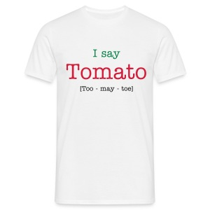 I say Tomato [Too - may - toe] - Men's T-Shirt