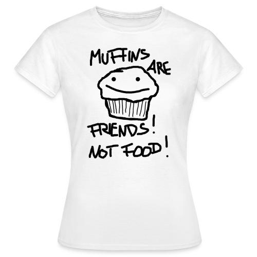 Muffins are Friends, not Food Girlie Shirt - Frauen T-Shirt