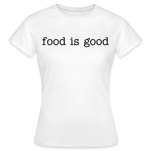 Food is good (for her) - Women's T-Shirt