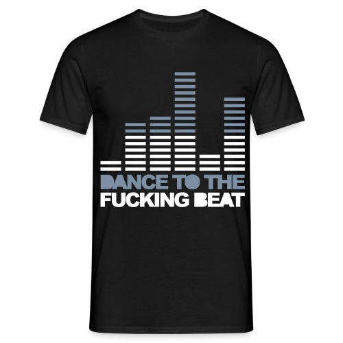 Dance To The Fucking Beat - T-shirt Homme