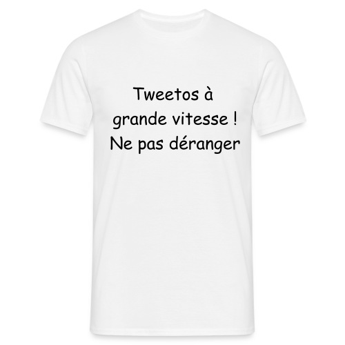 T-shirt Homme - Inscription Tweetos à grande vitesse ! Ne pas déranger