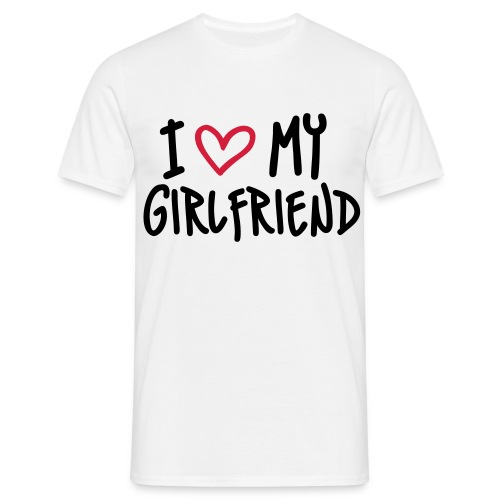 I Love My Girlfriend T-Shirt - Men's T-Shirt