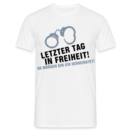 Letzer Tag in Freiheit - Junggesellenabschied - Männer T-Shirt