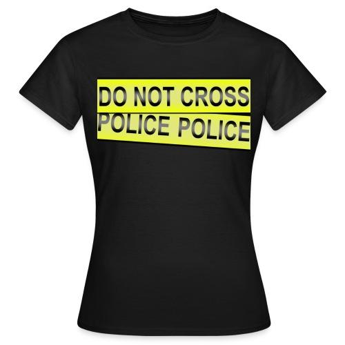 Do Not Cross P*lice - Femme - T-shirt Femme