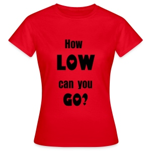 How Low can you go? - Dames - Vrouwen T-shirt