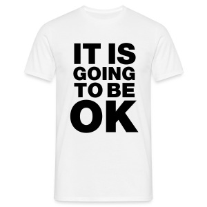 It Is Going To Be OK - Men's T-Shirt
