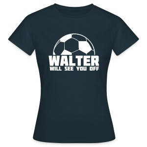 Walter Will See You Off - Women's T-Shirt