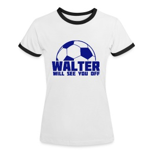 Walter Will See You Off - Women's Ringer T-Shirt