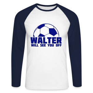 Walter Will See You Off - Men's Long Sleeve Baseball T-Shirt