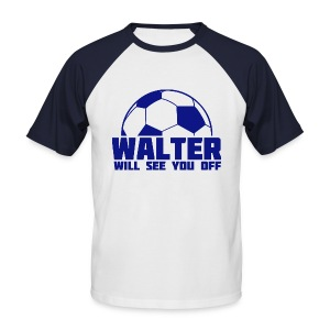 Walter Will See You Off - Men's Baseball T-Shirt