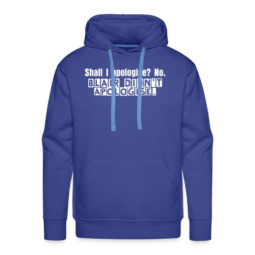 Blair Didn't Apologise - Men - Hoodie - Colour - Men's Premium Hoodie