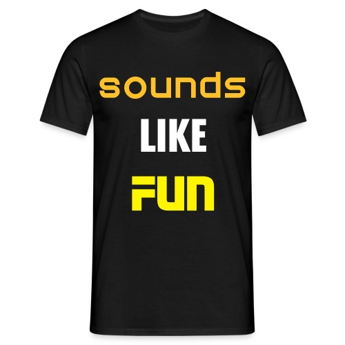 Sounds Like Fun - Men's T-Shirt