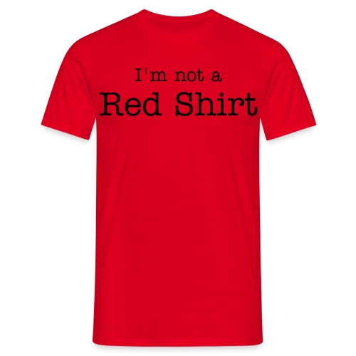 I'm not a Red Shirt - Men's T-Shirt