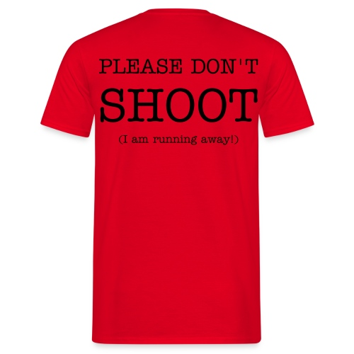 Please don't shoot - I am running away! - Men's T-Shirt