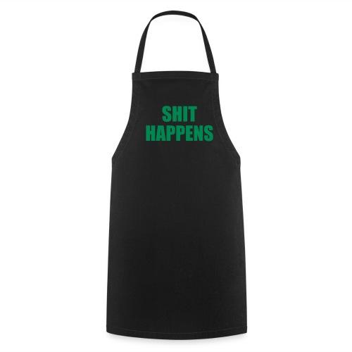 S**T HAPPENS - Cooking Apron
