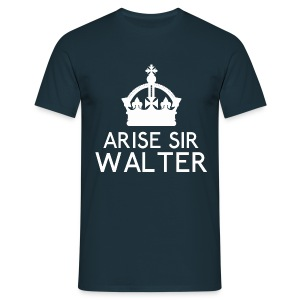 Arise Sir Walter - Men's T-Shirt