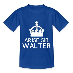 Arise Sir Walter - Teenage T-shirt