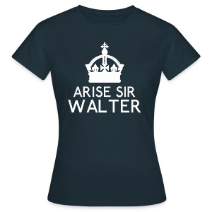 Arise Sir Walter - Women's T-Shirt