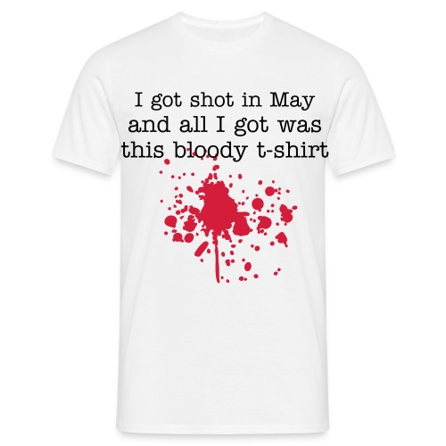 I got shot in May and all I got was this bloody t-shirt - Men's T-Shirt