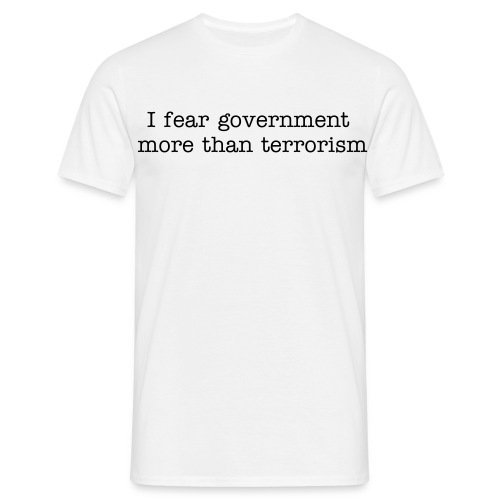 I fear government more than terrorism - Men's T-Shirt