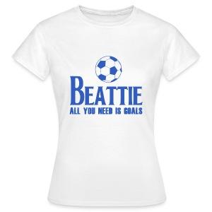 Beattie - All You Need is Goals - Women's T-Shirt