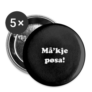 Button - Må'kje pøsa! - Stor pin 56 mm