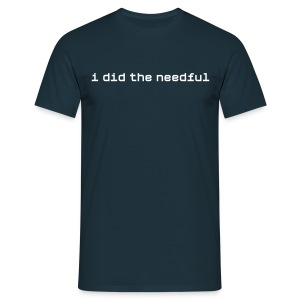 I did the needful - Men's T-Shirt