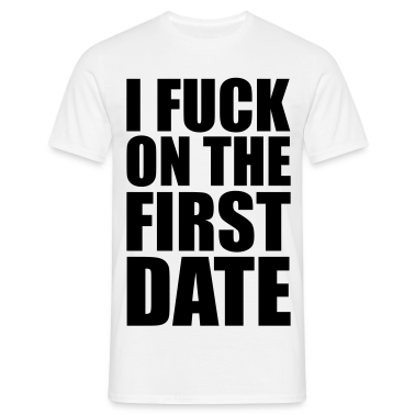 White I Fuck on the First Date Men's T-Shirts