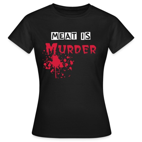 Meat is Murder Girlie Shirt - Frauen T-Shirt