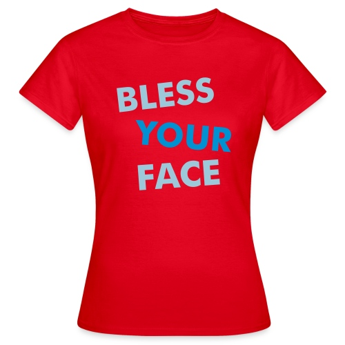 BLESS YOUR FACE - Women's T-Shirt