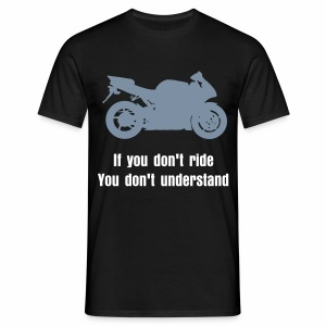If you don't ride, you don't understand - Men's T-Shirt