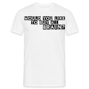 Would You Like To Buy A... BRAIN? - Men's T-Shirt