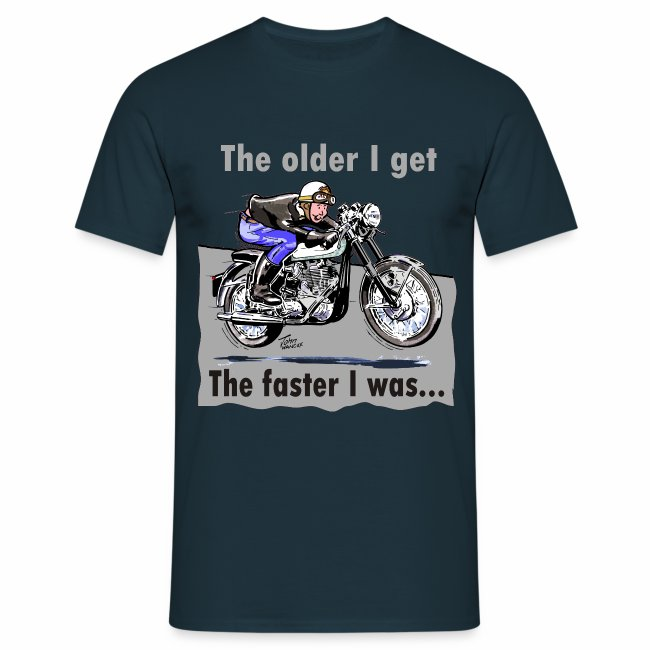 The older I get, the faster I was....