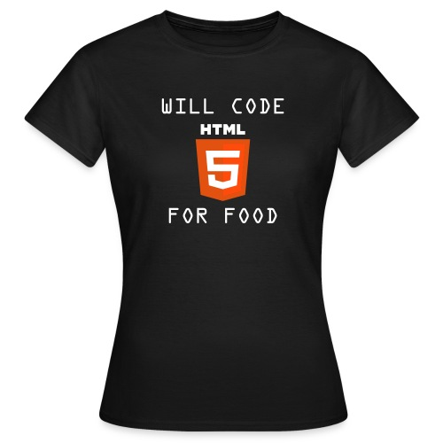 Will code HTML5 for food - Camiseta mujer