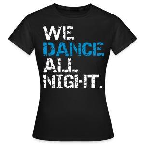 We dance all night - Women - Women's T-Shirt