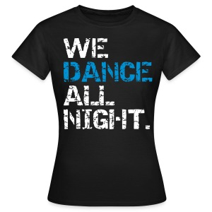 We dance all night - Women - Frauen T-Shirt