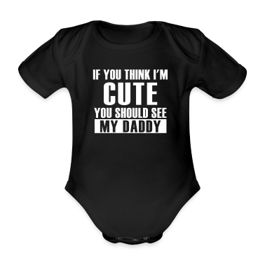 Think Cute See Daddy Baby Body