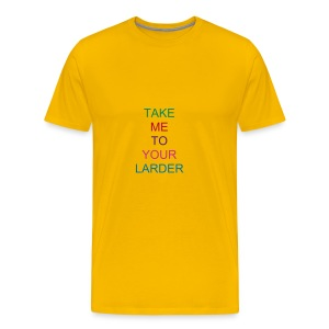 TAKE ME TO YOUR LARDER - Männer Premium T-Shirt