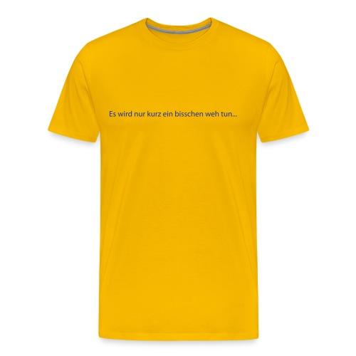Es tut nur etwas weh - Männer Premium T-Shirt