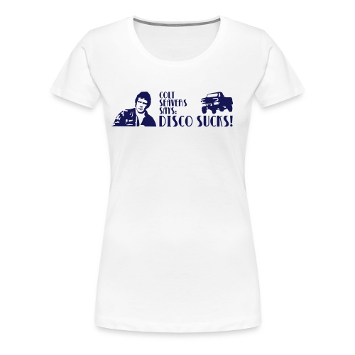 Colt Seavers says - Frauen Premium T-Shirt