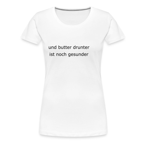 I butter YOU!!! - Frauen Premium T-Shirt